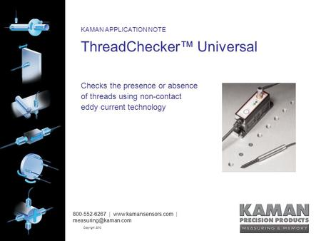 800-552-6267 |  | Copyright 2010 KAMAN APPLICATION NOTE ThreadChecker™ Universal Checks the presence or absence.