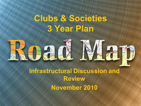 Clubs & Societies 3 Year Plan Infrastructural Discussion and Review November 2010.