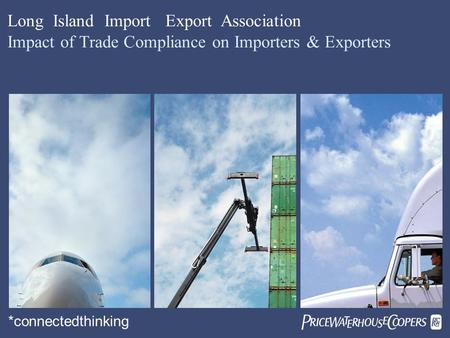  Long Island Import Export Association Impact of Trade Compliance on Importers & Exporters *connectedthinking.
