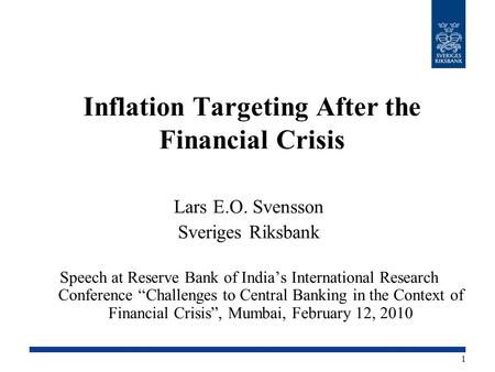 Inflation Targeting After the Financial Crisis Lars E.O. Svensson Sveriges Riksbank Speech at Reserve Bank of India's International Research Conference.