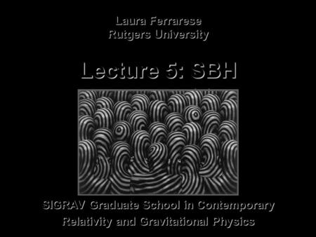 SIGRAV Graduate School in Contemporary Relativity and Gravitational Physics Laura Ferrarese Rutgers University Lecture 5: SBH Demographics.