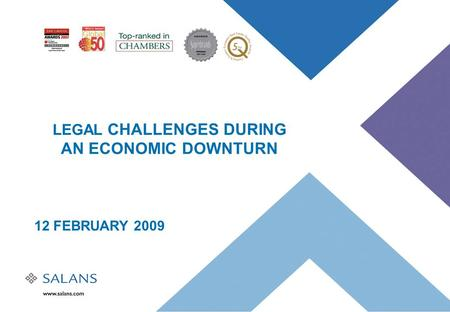 LEGAL CHALLENGES DURING AN ECONOMIC DOWNTURN 12 FEBRUARY 2009.