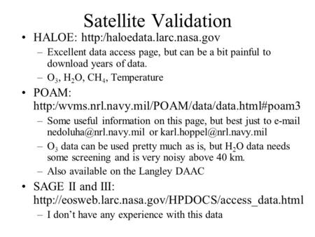 Satellite Validation HALOE:  –Excellent data access page, but can be a bit painful to download years of data. –O 3, H 2 O,
