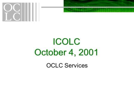 ICOLC October 4, 2001 OCLC Services. Purpose Libraries' web-based information portal needs –Maximize consortia's role in their members' use of database.
