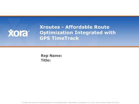 Xroutes - Affordable Route Optimization Integrated with GPS TimeTrack Rep Name: Title: This document contains intellectual property not to be reproduced,