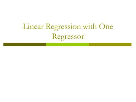 Linear Regression with One Regressor.  Introduction  Linear Regression Model  Measures of Fit  Least Squares Assumptions  Sampling Distribution of.