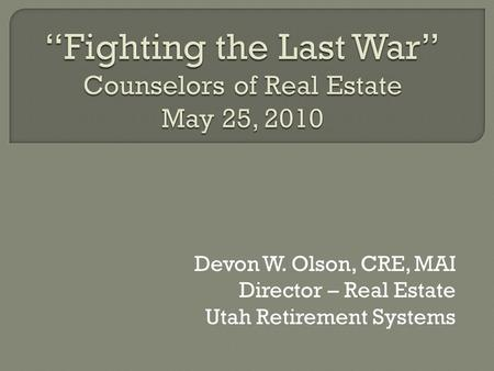 """Fighting the Last War"" Counselors of Real Estate May 25, 2010"