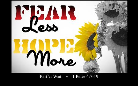 Rick Snodgrass Part 7: Wait 1 Peter 4:7-19. 1 Peter 4:7a The end of all things is near.