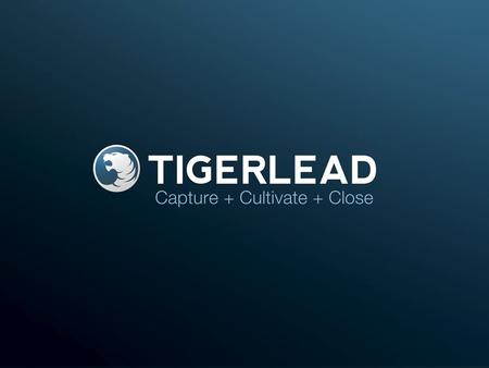 TIGERLEAD.COM. What we are doing to help you close more transactions.