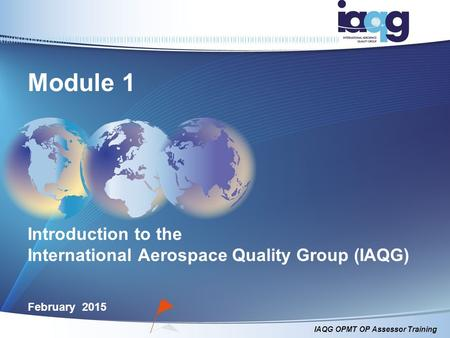 Module 1 Introduction to the International Aerospace Quality Group (IAQG) February 2015.