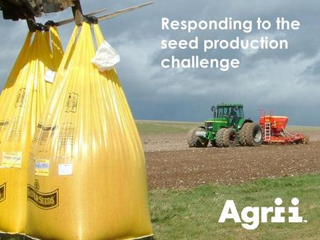 Connecting agri-science with farming Responding to the seed production challenge.
