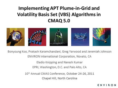 Template Implementing APT Plume-in-Grid and Volatility Basis Set (VBS) Algorithms in CMAQ 5.0 Bonyoung Koo, Prakash Karamchandani, Greg Yarwood and Jeremiah.
