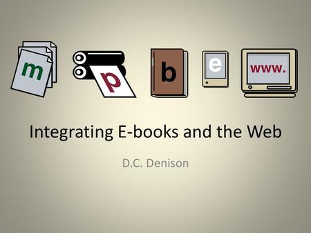 Integrating E-books and the Web D.C. Denison.