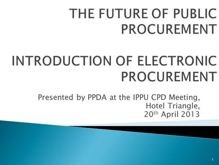 Presented by PPDA at the IPPU CPD Meeting, Hotel Triangle,