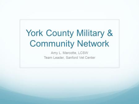 York County Military & Community Network Amy L. Marcotte, LCSW Team Leader, Sanford Vet Center.