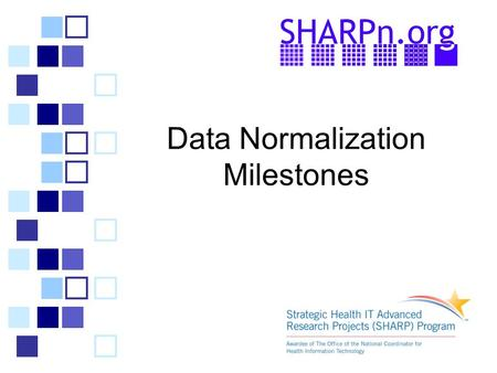 Data Normalization Milestones. Data Normalization  Goals –To conduct the science for realizing semantic interoperability and integration of diverse data.