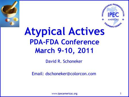 Atypical Actives PDA-FDA Conference March 9-10, 2011 David R. Schoneker