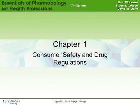 Copyright © 2015 Cengage Learning® Chapter 1 Consumer Safety and Drug Regulations.