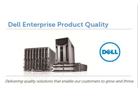 To learn about Dell's Quality Practices including… Customer DFx Manufacture Product Quality Customer centric programs are shaping our products, offerings.