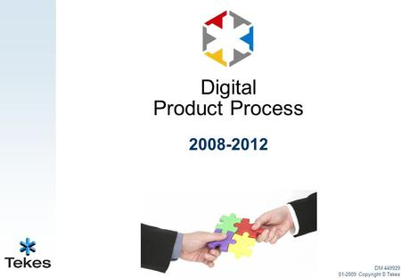 2008-2012 DM 449929 01-2009 Copyright © Tekes Digital Product Process.