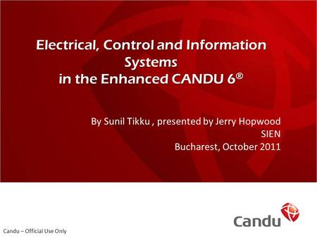 Electrical, Control and Information Systems in the Enhanced CANDU 6 ® Electrical, Control and Information Systems in the Enhanced CANDU 6 ® Candu – Official.