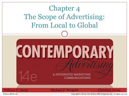Chapter 4 The Scope of Advertising: From Local to Global William F. Arens Michael F. Weigold Christian Arens McGraw-Hill/IrwinCopyright © 2013 by The McGraw-Hill.