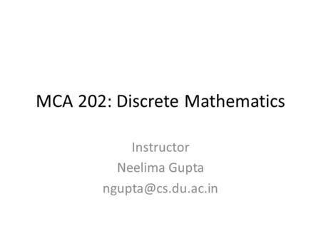 MCA 202: Discrete Mathematics Instructor Neelima Gupta