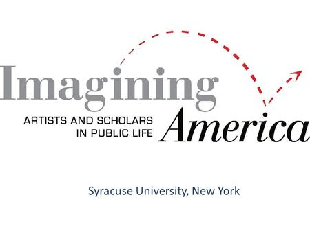 Artists and Scholars in Public Life Syracuse University, New York.