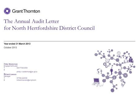 © 2013 Grant Thornton UK LLP | Annual Audit Letter | Date The Annual Audit Letter for North Hertfordshire District Council Year ended 31 March 2013 Philip.