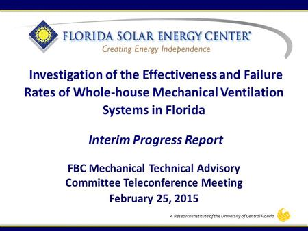 A Research Institute of the University of Central Florida FBC Mechanical Technical Advisory Committee Teleconference Meeting February 25, 2015 Investigation.
