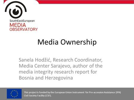 Media Ownership Sanela Hodžić, Research Coordinator, Media Center Sarajevo, author of the media integrity research report for Bosnia and Herzegovina This.