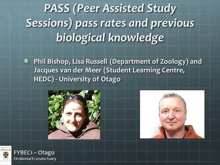 PASS (Peer Assisted Study Sessions) pass rates and previous biological knowledge Phil Bishop, Lisa Russell (Department of Zoology) and Jacques van der.