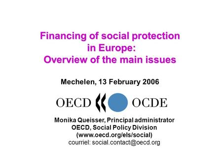 Financing of social protection in Europe: Overview of the main issues Financing of social protection in Europe: Overview of the main issues Mechelen, 13.