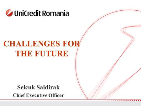 Selcuk Saldirak Chief Executive Officer CHALLENGES FOR THE FUTURE.