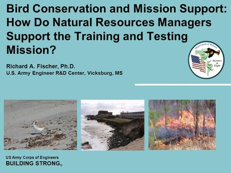 US Army Corps of Engineers BUILDING STRONG ® Bird Conservation and Mission Support: How Do Natural Resources Managers Support the Training and Testing.
