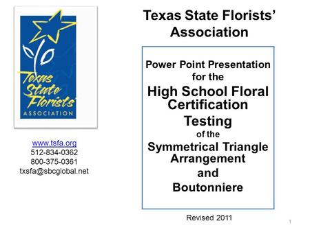 Power Point Presentation for the High School Floral Certification Testing of the Symmetrical Triangle Arrangement and Boutonniere 1 Revised 2011 Texas.
