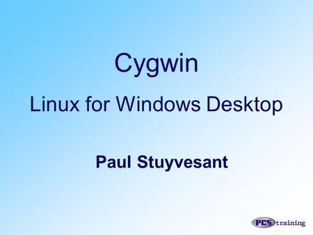 Cygwin Linux for Windows Desktop Paul Stuyvesant.