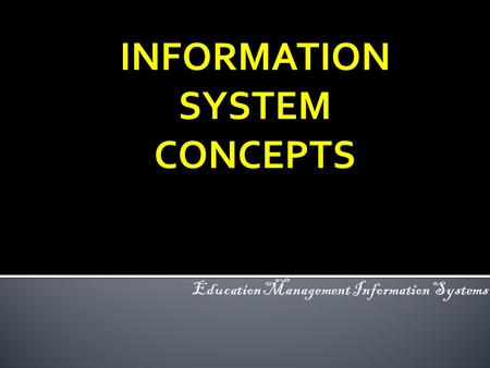INFORMATION SYSTEM CONCEPTS. 2  Understand types of information systems  Introduce IS in Education.