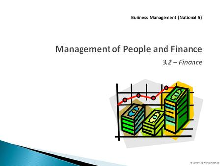 N5 Bus Man – 3.2: Finance © BEST Ltd Management of People and Finance 3.2 – Finance Business Management (National 5)