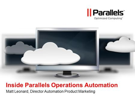 Inside Parallels Operations Automation Matt Leonard, Director Automation Product Marketing.