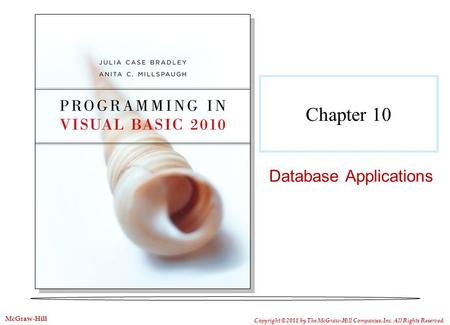 Chapter 10 Database Applications Copyright © 2011 by The McGraw-Hill Companies, Inc. All Rights Reserved. McGraw-Hill.
