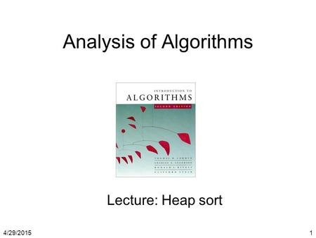 4/29/20151 Analysis of Algorithms Lecture: Heap sort.