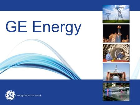 GE Energy. 3 Energy overview revised: 02/10/2012 GE Today GE is an advanced technology, services and capital company with the scale, resources and expertise.