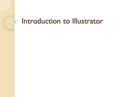 Introduction to Illustrator. With the release of Illustrator, Adobe has completed a tightly integrated trio of applications (Photoshop, InDesign and now.