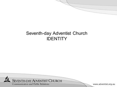Seventh-day Adventist Church IDENTITY. Introduction The corporate identity for the Seventh-day Adventist Church reflects our deep and abiding belief in.