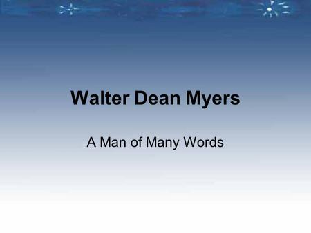 Walter Dean Myers A Man of Many Words. A Brief Biography Born in West Virginia, but raised primarily in Harlem, Walter Dean Myers has led an interesting.