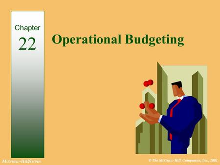 © The McGraw-Hill Companies, Inc., 2002 McGraw-Hill/Irwin Operational Budgeting Chapter 22.