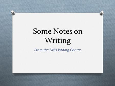 Some Notes on Writing From the UNB Writing Centre.