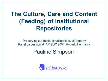 "The Culture, Care and Content (Feeding) of Institutional Repositories ""Preserving our Institutional Intellectual Property"" Panel discussion at IAMSLIC."