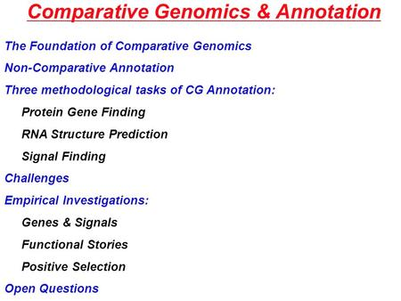 Comparative Genomics & Annotation The Foundation of Comparative Genomics Non-Comparative Annotation Three methodological tasks of CG Annotation: Protein.